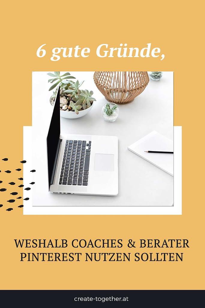 """Laptop neben Blumendeko, Textoverlay """"6 gute Gründe, weshalb Coaches & Berater Pinterest nutzen sollten"""""""