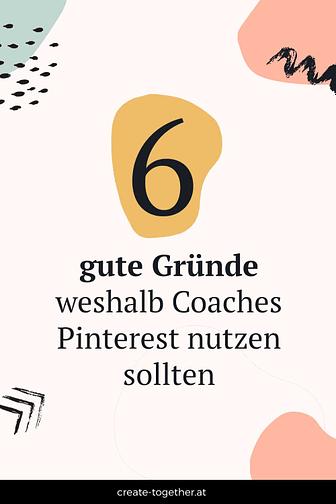 """grafische Elemente mit Textoverlay """"6 gute Gründe, weshalb Coaches Pinterest nutzen sollten"""""""