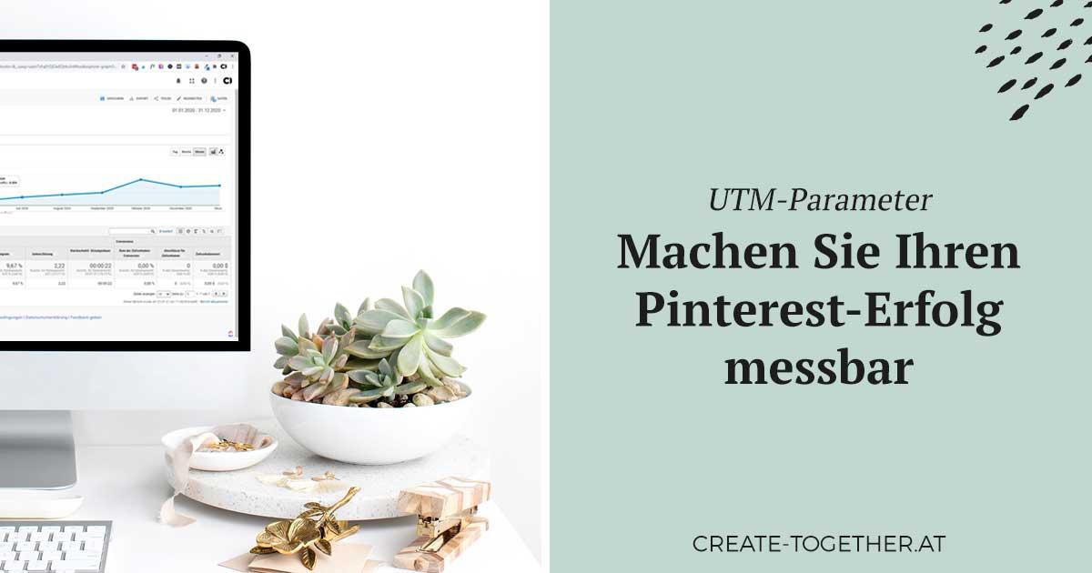"""Bildschirm mit Screenshot von Google Analytics, Textoverlay """"UTM-Parameter - Machen Sie Ihren Pinterest Erfolg messbar"""""""
